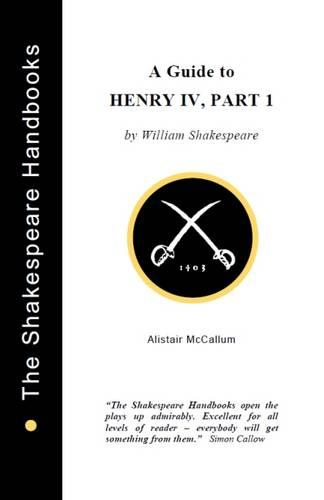 Henry IV Part 1: A Guide - The Shakespeare Handbooks (Paperback)