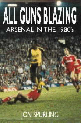 All Guns Blazing: Arsenal in the 1980's (Paperback)