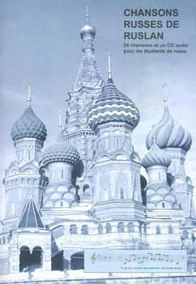 Chansons Russes De Ruslan: 24 Chansons Pour Les Etudiants De Russe
