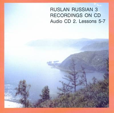 Ruslan Russian 3: Lessons 5-7: A Communicative Russian Course (CD-Audio)