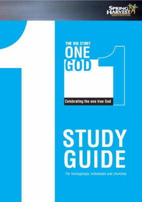 The Big Story: Study Guide, for Homegroups, Individuals and Churches: One God, Celebrating the One True God (Paperback)