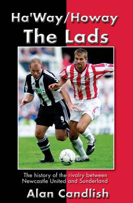 Ha'way/howay the Lads: A History of the Rivalry Between Newcastle United and Sunderland (Paperback)