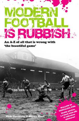 Modern Football is Rubbish: An A to Z of All That is Wrong with the Beautiful Game (Paperback)