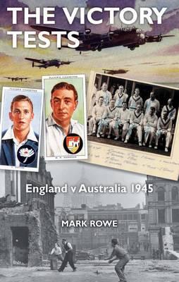 The Victory Tests: England v Australia 1945 (Hardback)