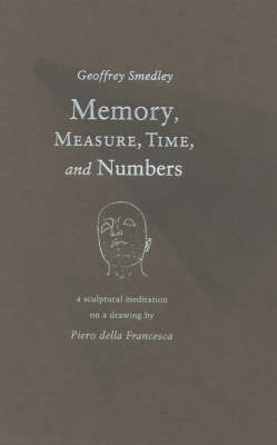 Memory, Measure, Time and Numbers: A Sculptural Meditation on a Drawing by Picro Della Francesca (Paperback)