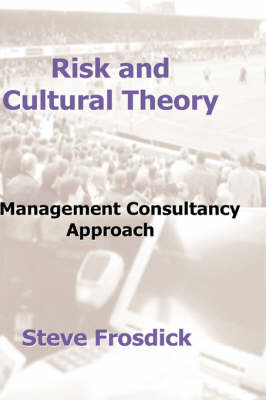 Risk and Cultural Theory: A Management Consultancy Approach (Hardback)