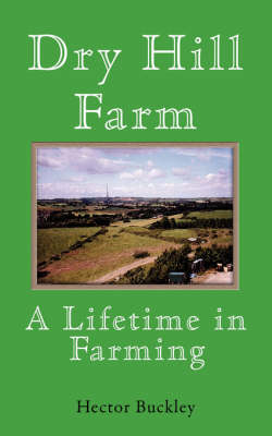 Dry Hill Farm - A Lifetime in Farming (Paperback)