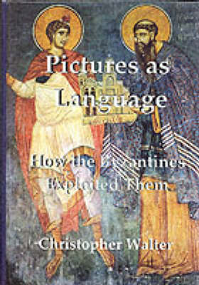 Pictures as Language: How the Byzantines Exploited Them (Hardback)