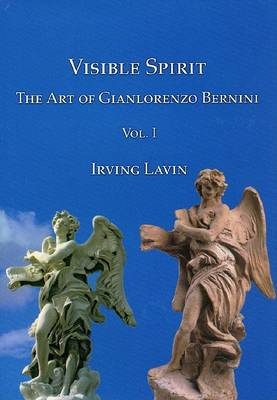 Visible Spirit: Volume I: The Art of Gianlorenzo Bernini (Hardback)