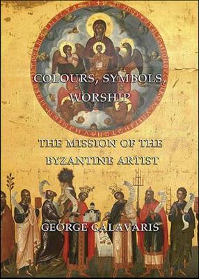 Colours, Symbols, Worship: The Mission of the Byzantine Artist (Hardback)
