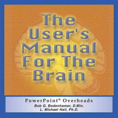 The User's Manual for the Brain: Powerpoint Overheads (CD-ROM)