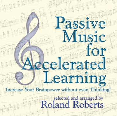 Passive Music for Accelerated Learning: Increase Your Brainpower without Even Thinking! (CD-Audio)