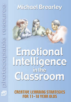 Emotional Intelligence in the Classroom: Creative Learning Strategies for 11 to 18 Year Olds (Paperback)