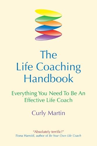 The Life Coaching Handbook: Everything You Need to be an Effective Life Coach (Paperback)
