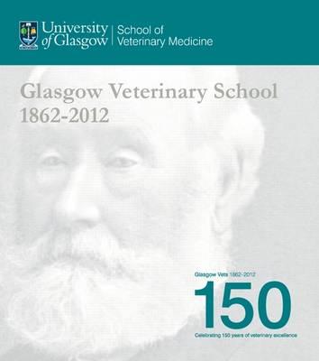 Glasgow Veterinary School 1862-2012 (Paperback)
