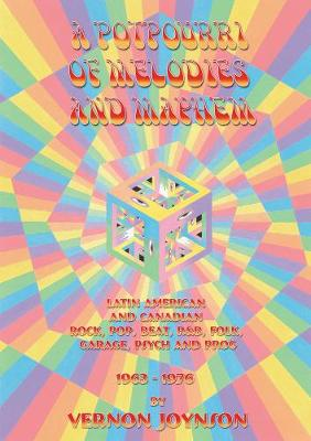 A Potpourri Of Melodies And Mayhem: Latin American and Canadian Rock, Pop, Beat, R&B, Folk, Garage, Psych and Prog 1963-1976 (Paperback)