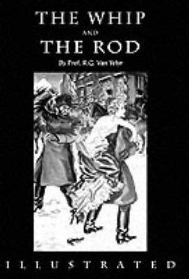 The Whip and the Rod: An Account of Corporal Punishment Among All Nations and for All Purposes (Paperback)