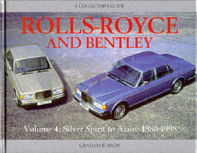 Rolls-Royce and Bentley: Silver Spirit to Azure, 1980-98 v. 4 - Collector's Guides (Hardback)