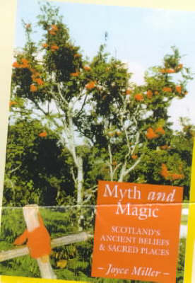Myth and Magic: Scotland's Ancient Beliefs and Sacred Places (Paperback)