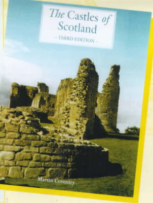 The Castles of Scotland: A Comprehensive Reference and Gazetteer to More Than 2300 Sites (Hardback)