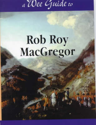 Wee Guide to Rob Roy MacGregor - Wee Guides S. (Paperback)