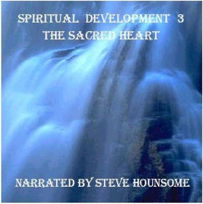 Spiritual Development 3: The Light of Love, the Power of Water: The Sacred Heart (CD-Audio)