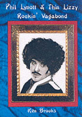 "Phil Lynott and ""Thin Lizzy"": Rockin' Vagabond (Paperback)"