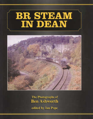 BR Steam in Dean: The Photographs of Ben Ashworth (Paperback)