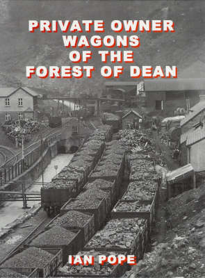 Private Owner Wagons of the Forest of Dean (Hardback)