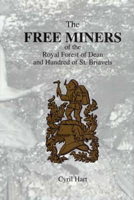 The Free Miners of the Forest of Dean and Hundred of St. Briavels (Hardback)