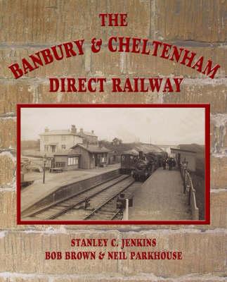 The Banbury and Cheltenham Direct Railway (Hardback)