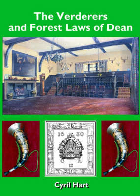 The Verderers and Forest Laws of Dean (Hardback)