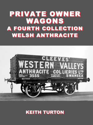 Private Owner Wagons: a Fourth Collection: Welsh Anthracite (Hardback)