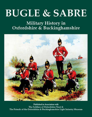 Bugle and Sabre: v. 1: Military History in Oxfordshire and Buckinghamshire (Paperback)