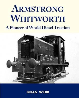 Armstrong Whitworth: A Pioneer of World Diesel Traction (Hardback)