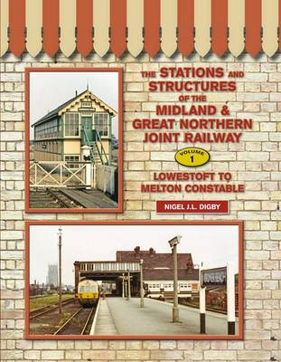 The Stations and Structures of the Midland & Great Northern Railway: Lowestoft to Melton Constable (Hardback)