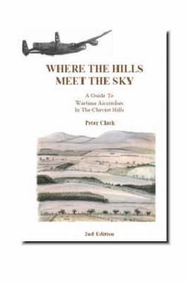 Where the Hills Meet the Sky: Guide to Wartime Aircrashes in the Cheviot Hills (Paperback)