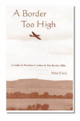 A Border Too High: A Guide to Wartime Crashes in the Border Hills (Paperback)