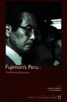 Fujimori's Peru: The Political Economy (Paperback)