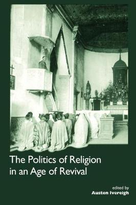 The Politics of Religion in an Age of Revival: Studies in Nineteenth-century Europe and Latin America (Paperback)