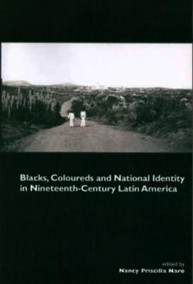 Blacks, Coloureds and National Identity in Nineteenth-century Latin America (Paperback)