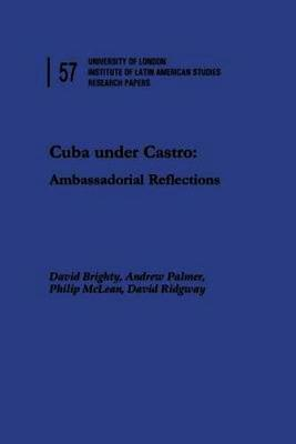 Cuba Under Castro: Ambassadorial Reflections - Institute of Latin American Studies Research Papers (Paperback)