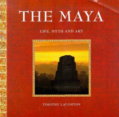 The Maya, The: Life, Myth and Art