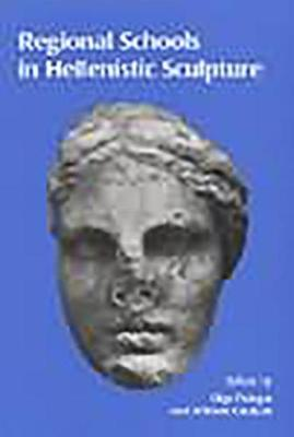 Regional Schools in Hellenistic Sculpture - Oxbow Monographs in Archaeology No. 90 (Hardback)
