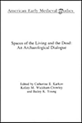 Spaces of the Living and the Dead: An Archaeological Dialogue (Paperback)