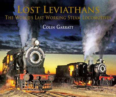 Lost Leviathans: The Worlds Last Working Steam Locomotives (Hardback)