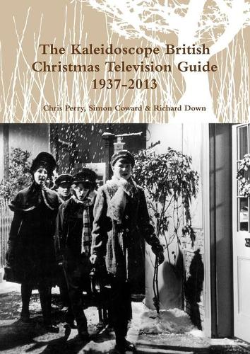 The Kaleidoscope British Christmas Television Guide 1937-2014 (Paperback)