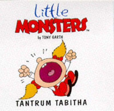 Tantrum Tabitha - Little Monsters S. (Paperback)