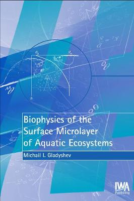 Biophysics of the Surface Microlayer of Aquatic Ecosystems (Hardback)
