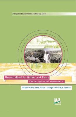 Decentralised Sanitation and Reuse - Integrated Environmental Technology (Hardback)